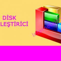 Disk Birleştirici Nedir?Disk Birleştirici Nasıl Yapılır?